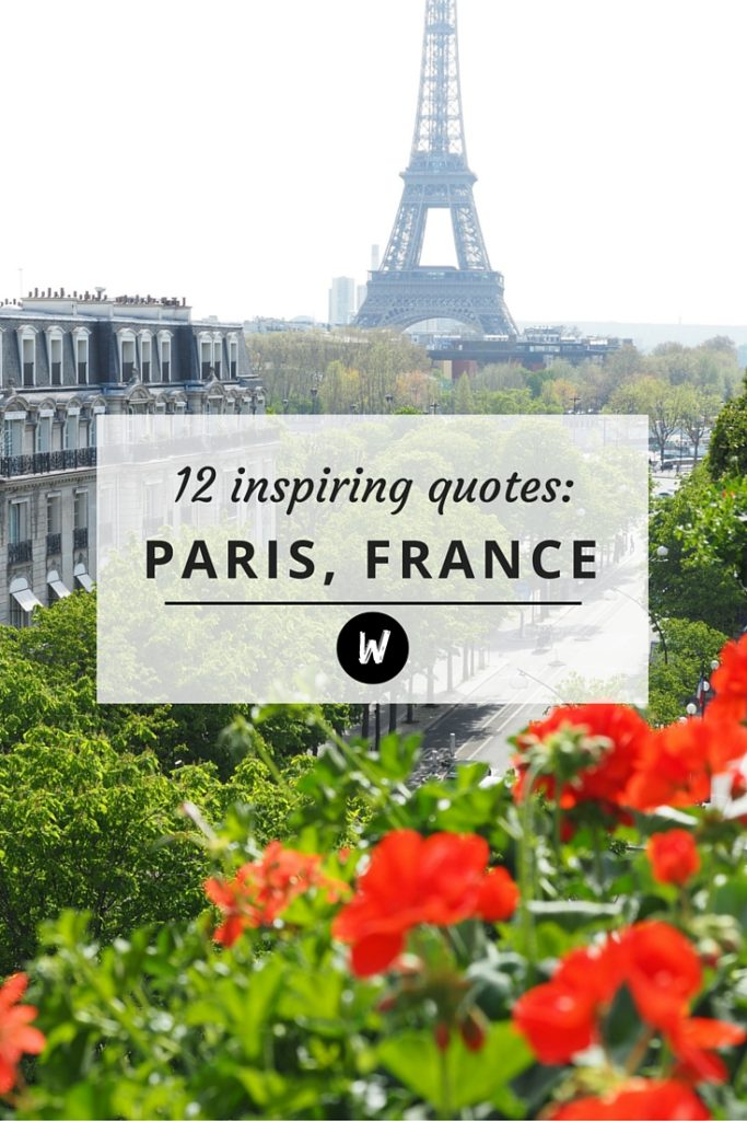 Paris Quotes 12 Inspiring Quotes about Paris | WORLD OF WANDERLUST Paris Quotes